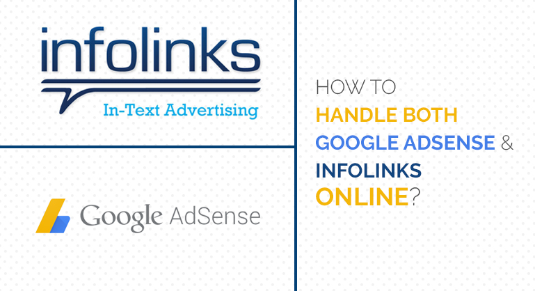Tips to Handle Both Google Adsense And Infolinks Online