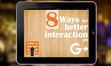 Eight Ways For Better Interaction on Google+