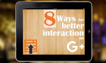 Eight Ways For Better Interaction on Google+