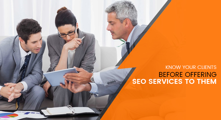 Know Your Clients before Offering SEO Services to them