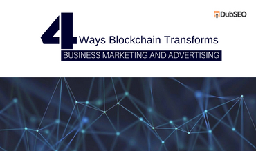 4 Ways Blockchain Transforms Business Marketing and Advertising