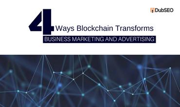 4 Ways Blockchain Transforms Business Marketing and Advertising