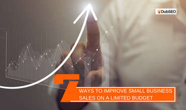 7 Ways to Improve Small Business Sales on a Limited Budget