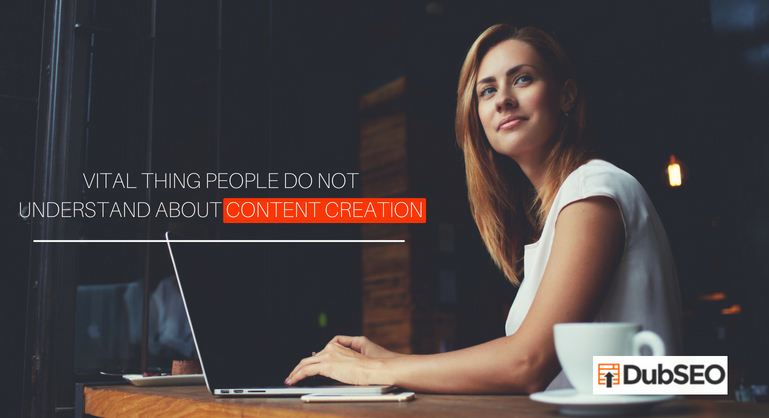 People Do Not Understand About Content Creation