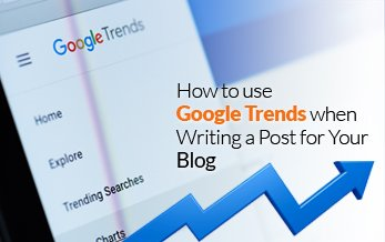 how to use google trends when writing a post for your blog