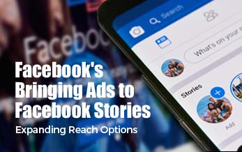 Facebook's Bringing Ads to Facebook Stories, Expanding Reach Options