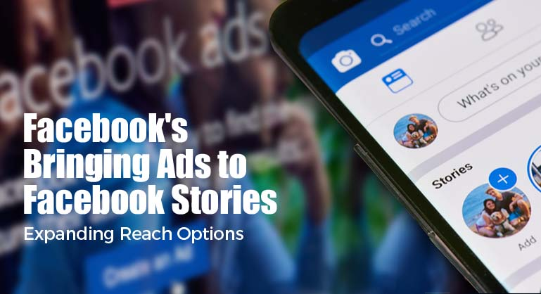 Bringing Ads to Facebook Stories, Expanding Reach Options