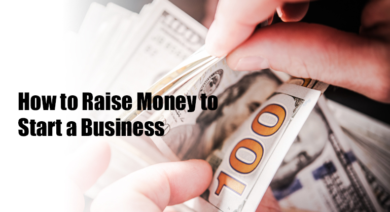 How to Raise Money to Start a New Business