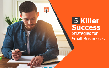 5 Killer Success Strategies for Small Businesses