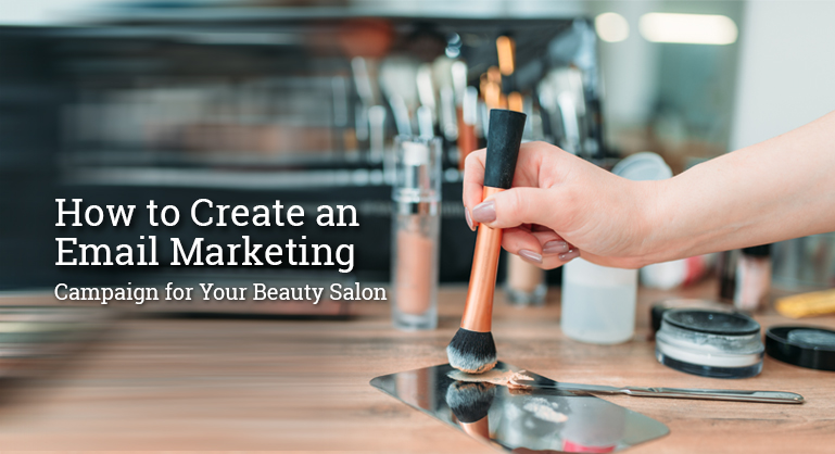 Tips to Create an Email Marketing Campaign for Your Beauty Salon