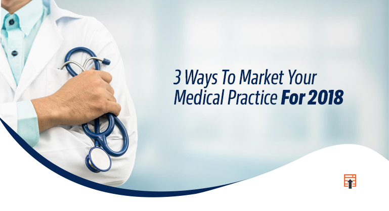 Best 3 Ways To Market Your Medical Practice For 2018