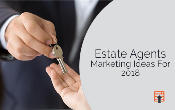 Estate Agents Marketing Ideas for 2018