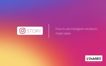 Instagram Stories: How Businesses Make Sales – DubSEO