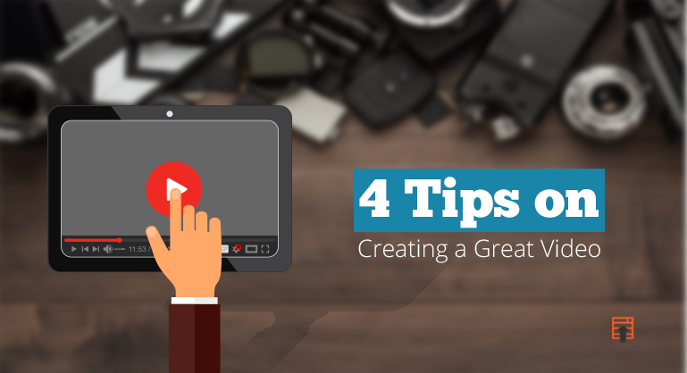 4 Quick Tips on Creating a Great Video Content