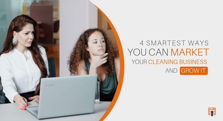 Smartest Ways to Market Your Cleaning Business and Grow It
