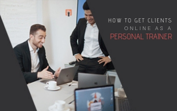 How to Get Clients Online as a Personal Trainer