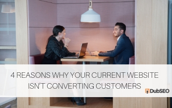 4 Reasons Why Your Current Website Isn't Converting Customers