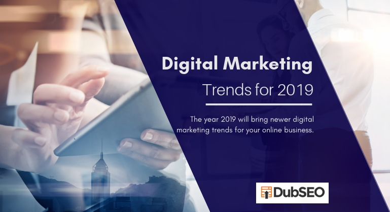 5 Digital Marketing Trends for Your Business in 2019 - DubSEO