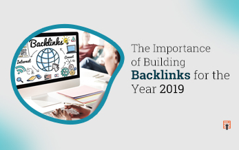 The Importance of Building Backlinks for the Year 2019