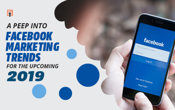 A Peep Into Facebook Marketing Trends for the Upcoming 2019