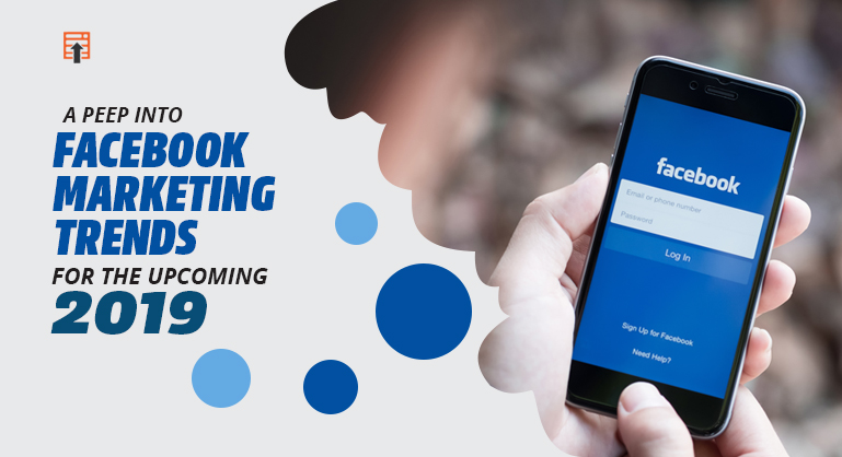 Facebook Marketing Trends for the Upcoming 2019