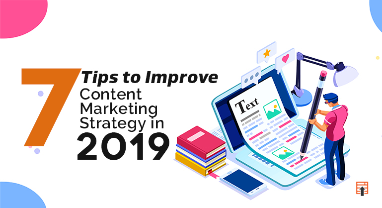 7 Tips to Improve Content Marketing Strategy in 2019