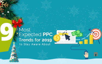 The Top #9 Expected PPC Trends for 2019 to Stay Aware About