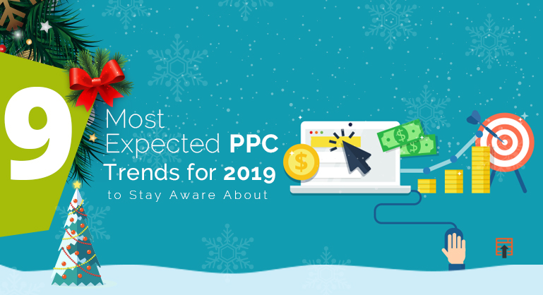 The Top 9 Expected PPC Trends for 2019 to Stay Aware About