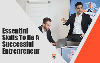 Essential Skills Required to be a Successful as An Entrepreneur
