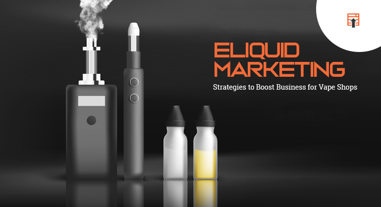 Eliquid Marketing Strategies for Vape Shops