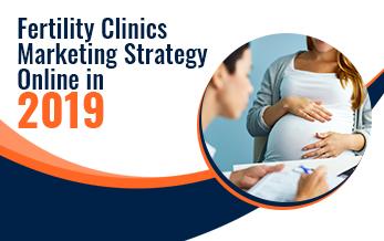 Fertility Clinics Marketing Strategy Online in 2019