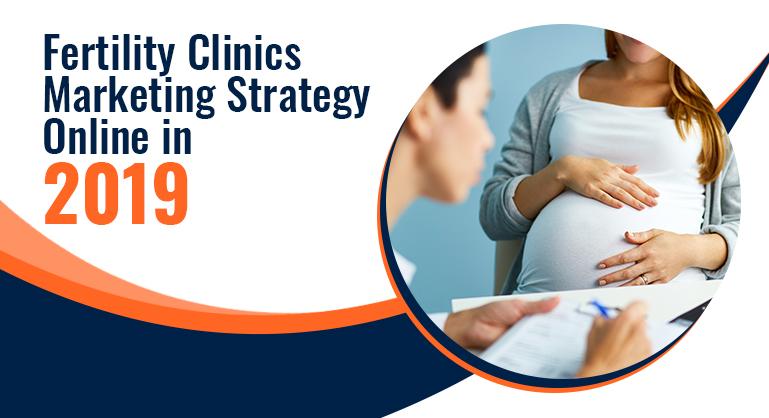 Fertility Clinics Marketing Strategy Online