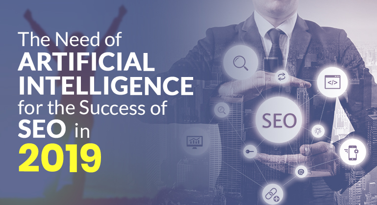 Need of Artificial Intelligence for the Success of SEO in 2019