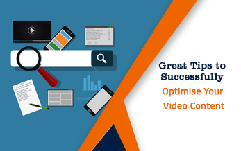 Tips to Successfully Optimise Your Video Content