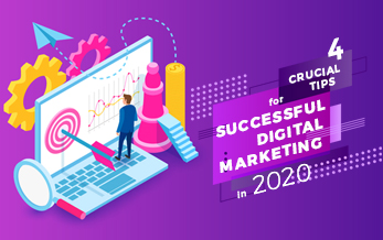 4 Crucial Tips for Successful Digital Marketing 2020