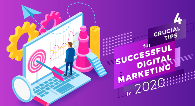 4 Crucial Tips for Successful Digital Marketing in 2020