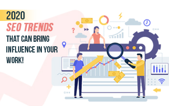 2020 SEO Trends that can Bring Influence in Your Work