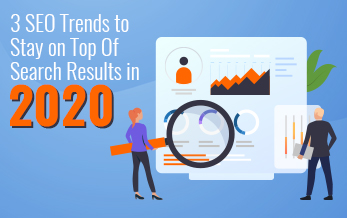 3 SEO Trends to Stay on Top Of Search Results in 2020
