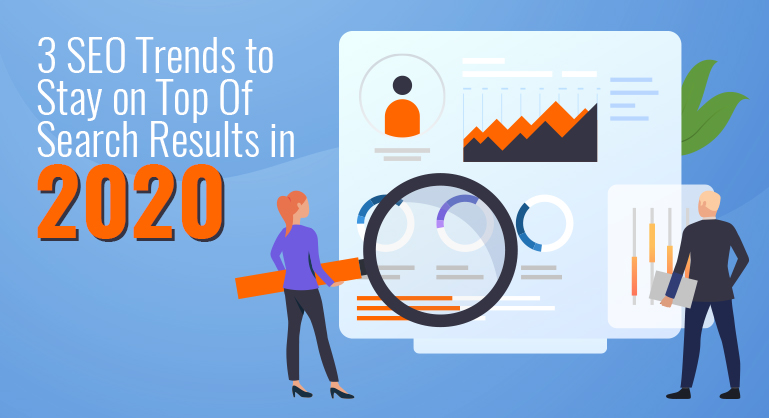 SEO Trends to Stay on Top Of Search Results in 2020