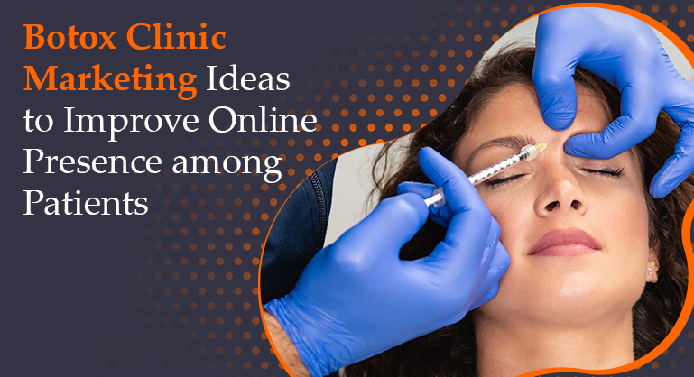 Botox Marketing Ideas to Improve Online Presence among Patients