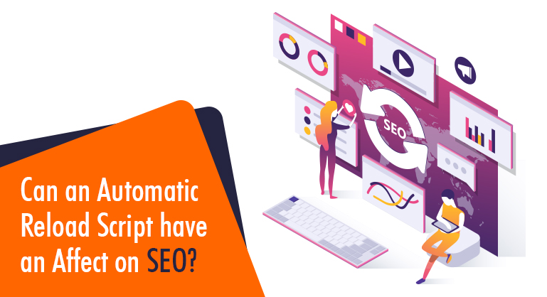 Can an Automatic Reload Script have an Affect on SEO