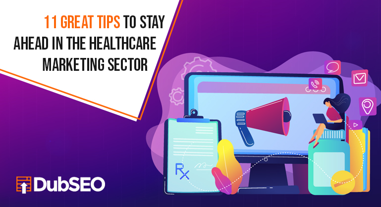 11 Great Tips to Stay Ahead in the Healthcare Marketing Sector