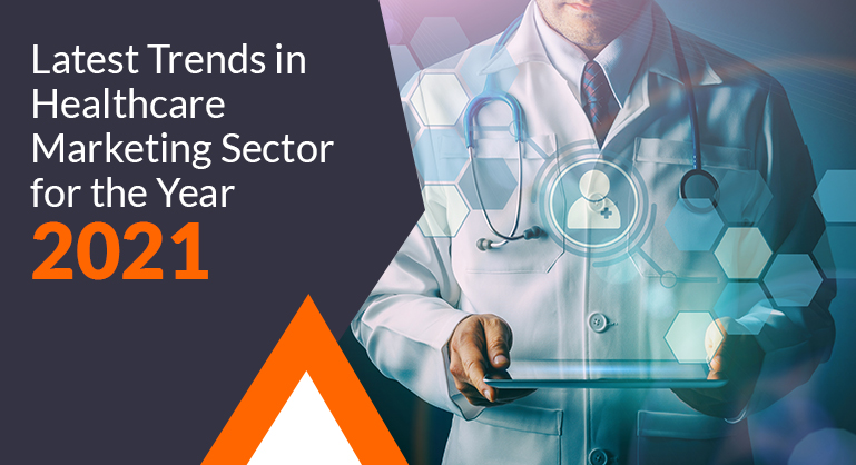 Latest Trends in Healthcare Marketing in the Year 2021